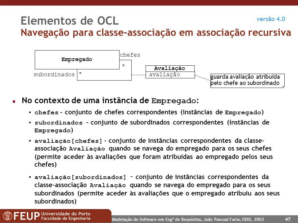 Modelação de Software em Engª de Requisitos, João Pascoal Faria, ERSS, 2003 47 Elementos de OCL Navegação para classe-associação em associação recursi