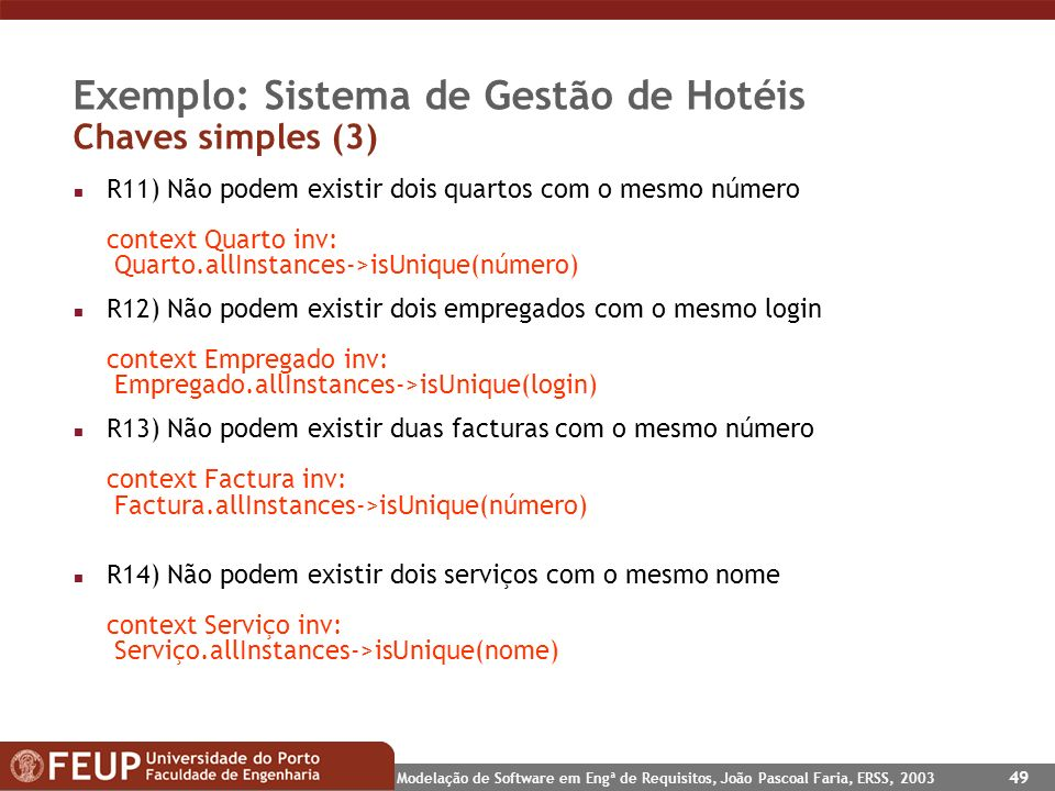Modelação de Software em Engª de Requisitos, João Pascoal Faria, ERSS, 2003 49 Exemplo: Sistema de Gestão de Hotéis Chaves simples (3) n R11) Não pode