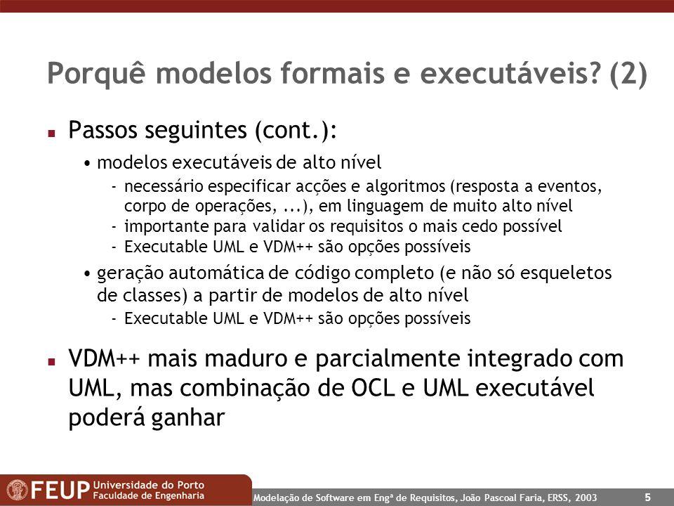 Modelação de Software em Engª de Requisitos, João Pascoal Faria, ERSS, 2003 5 Porquê modelos formais e executáveis? (2) n Passos seguintes (cont.): mo
