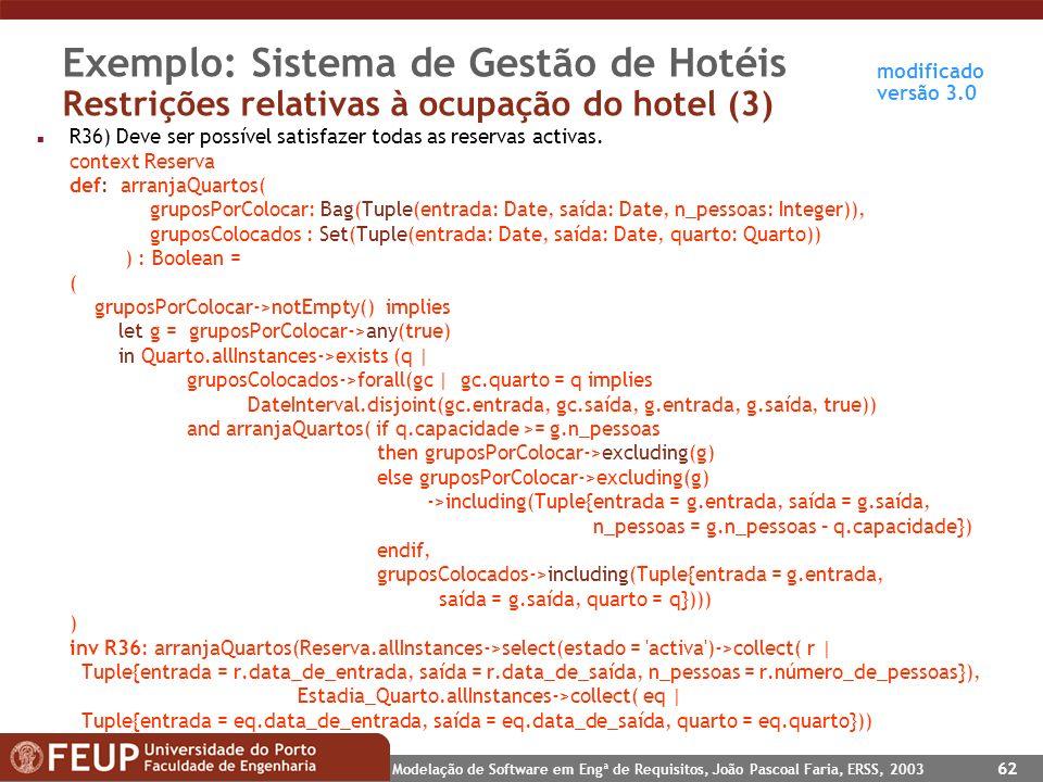Modelação de Software em Engª de Requisitos, João Pascoal Faria, ERSS, 2003 62 Exemplo: Sistema de Gestão de Hotéis Restrições relativas à ocupação do
