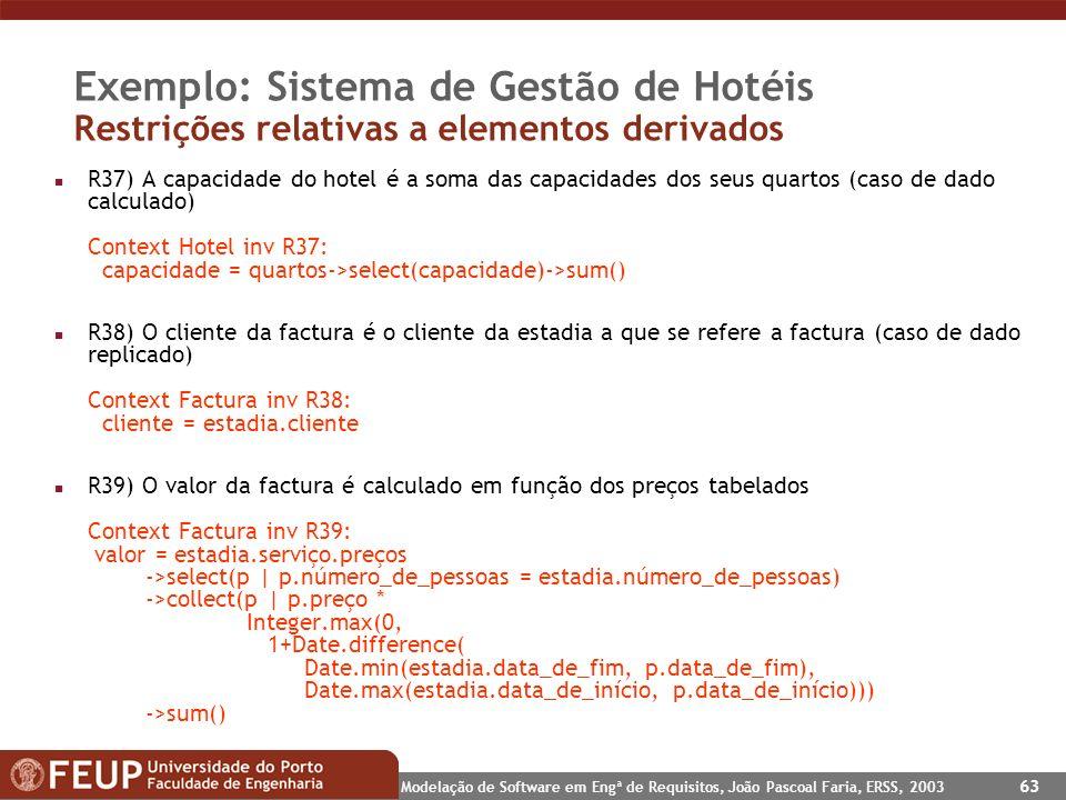 Modelação de Software em Engª de Requisitos, João Pascoal Faria, ERSS, 2003 63 Exemplo: Sistema de Gestão de Hotéis Restrições relativas a elementos d