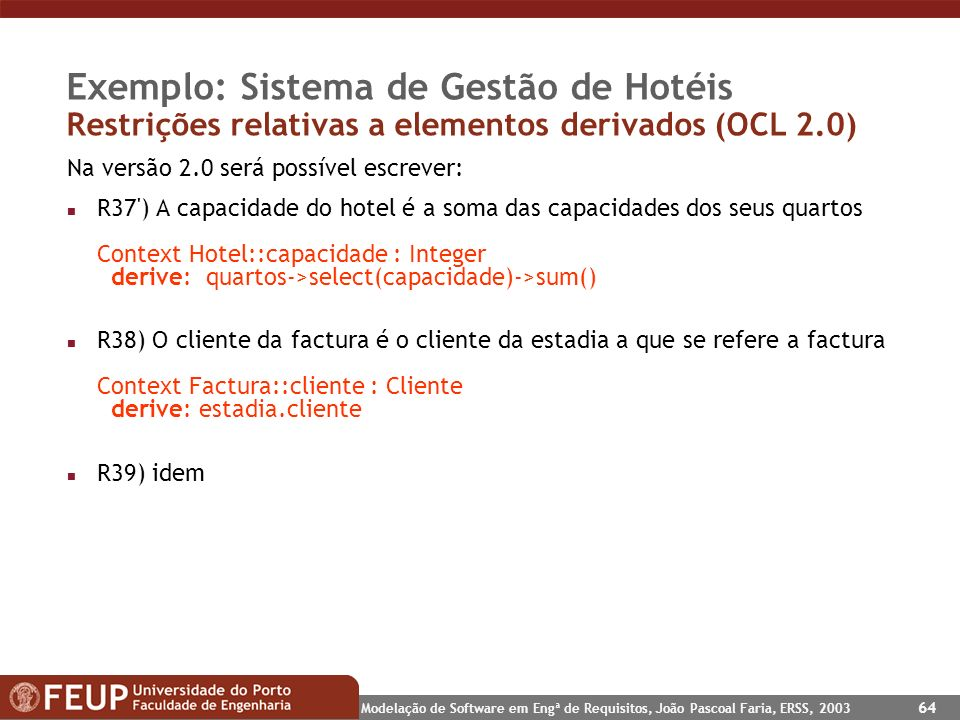 Modelação de Software em Engª de Requisitos, João Pascoal Faria, ERSS, 2003 64 Exemplo: Sistema de Gestão de Hotéis Restrições relativas a elementos d