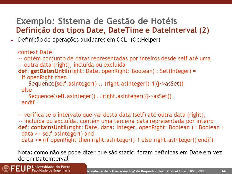 Modelação de Software em Engª de Requisitos, João Pascoal Faria, ERSS, 2003 66 Exemplo: Sistema de Gestão de Hotéis Definição dos tipos Date, DateTime