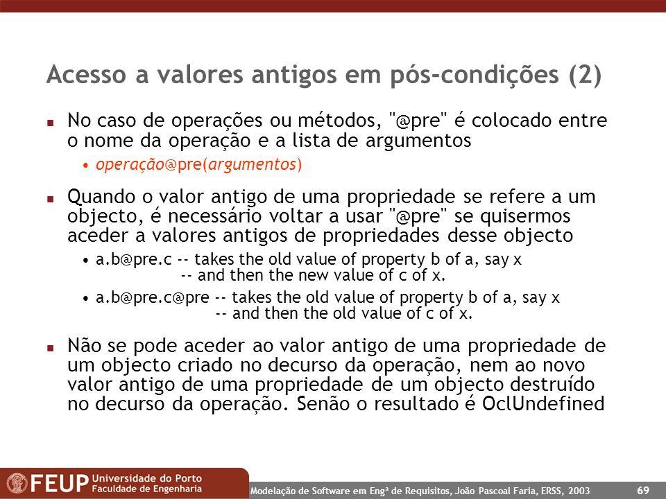 Modelação de Software em Engª de Requisitos, João Pascoal Faria, ERSS, 2003 69 Acesso a valores antigos em pós-condições (2) n No caso de operações ou