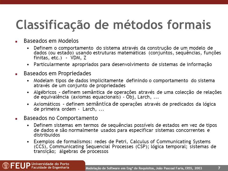 Modelação de Software em Engª de Requisitos, João Pascoal Faria, ERSS, 2003 7 Classificação de métodos formais n Baseados em Modelos Definem o comport