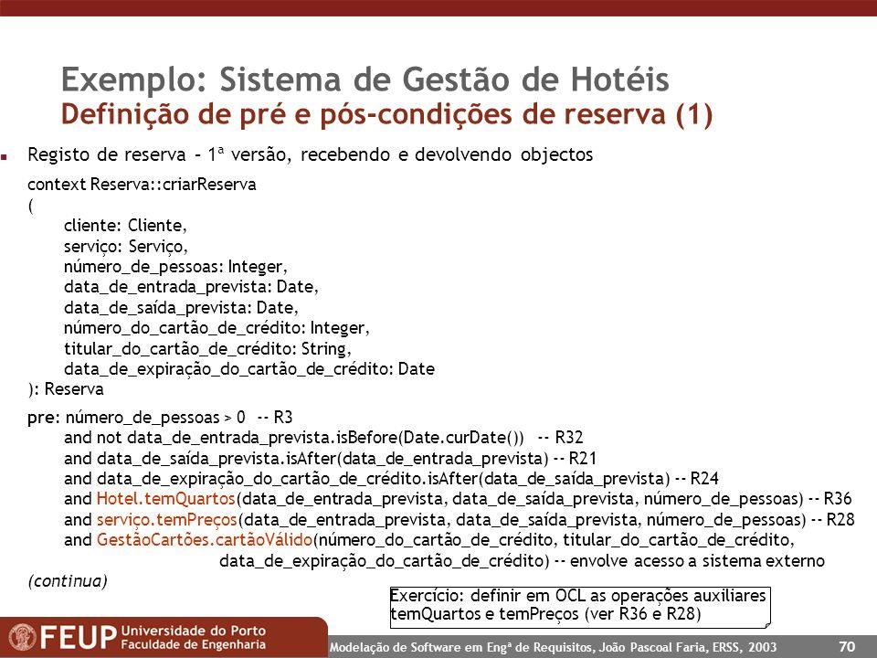 Modelação de Software em Engª de Requisitos, João Pascoal Faria, ERSS, 2003 70 Exemplo: Sistema de Gestão de Hotéis Definição de pré e pós-condições d