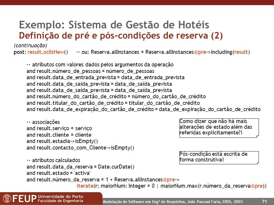 Modelação de Software em Engª de Requisitos, João Pascoal Faria, ERSS, 2003 71 Exemplo: Sistema de Gestão de Hotéis Definição de pré e pós-condições d