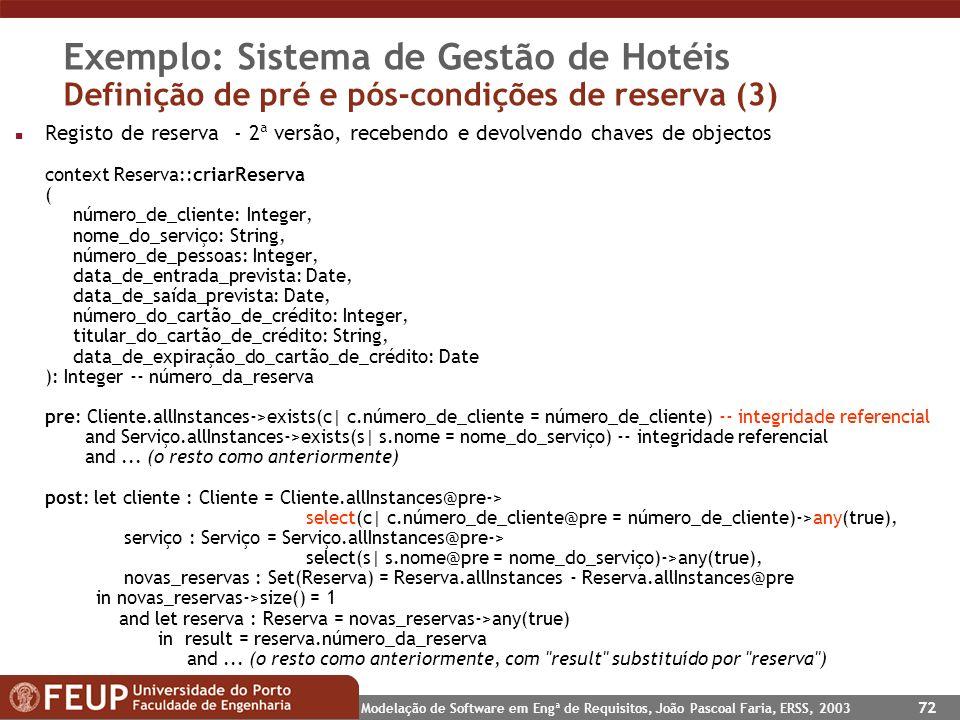 Modelação de Software em Engª de Requisitos, João Pascoal Faria, ERSS, 2003 72 Exemplo: Sistema de Gestão de Hotéis Definição de pré e pós-condições d
