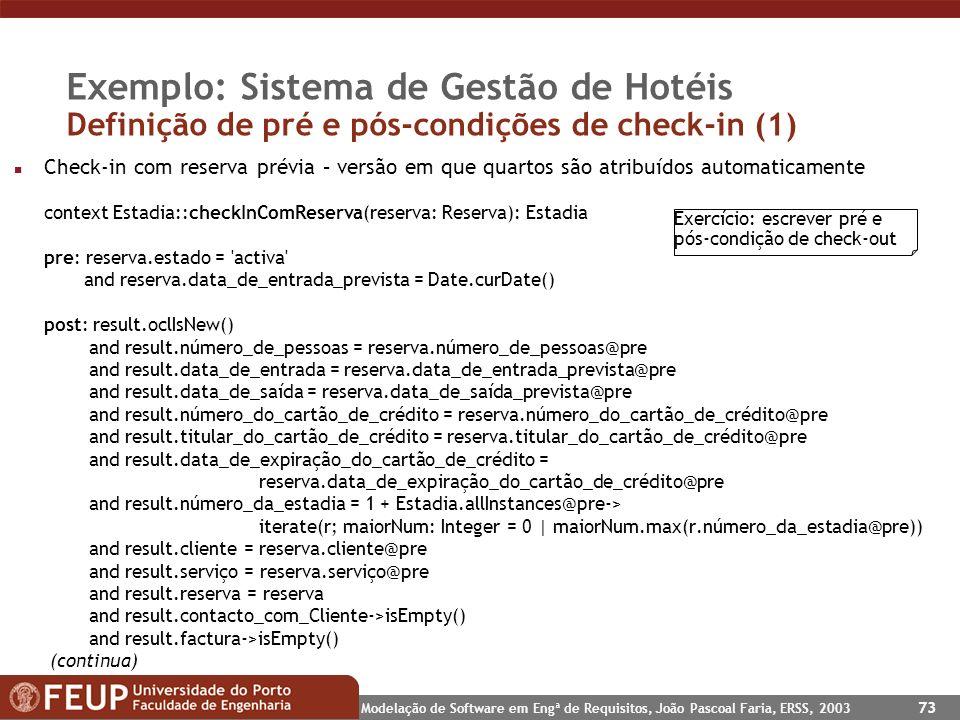 Modelação de Software em Engª de Requisitos, João Pascoal Faria, ERSS, 2003 73 Exemplo: Sistema de Gestão de Hotéis Definição de pré e pós-condições d