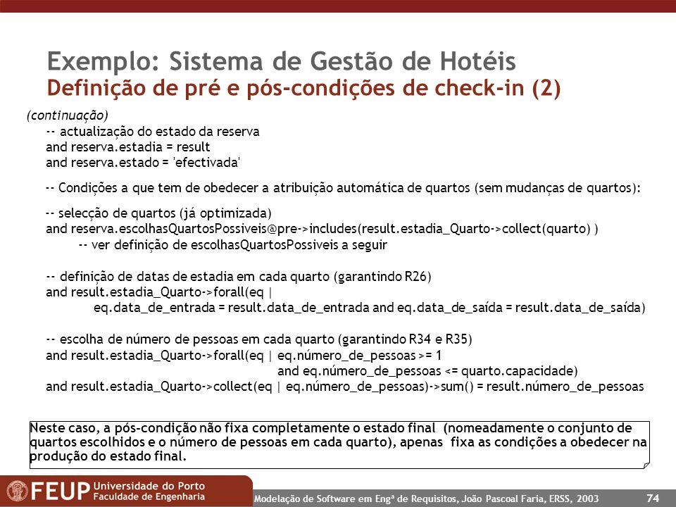 Modelação de Software em Engª de Requisitos, João Pascoal Faria, ERSS, 2003 74 Exemplo: Sistema de Gestão de Hotéis Definição de pré e pós-condições d