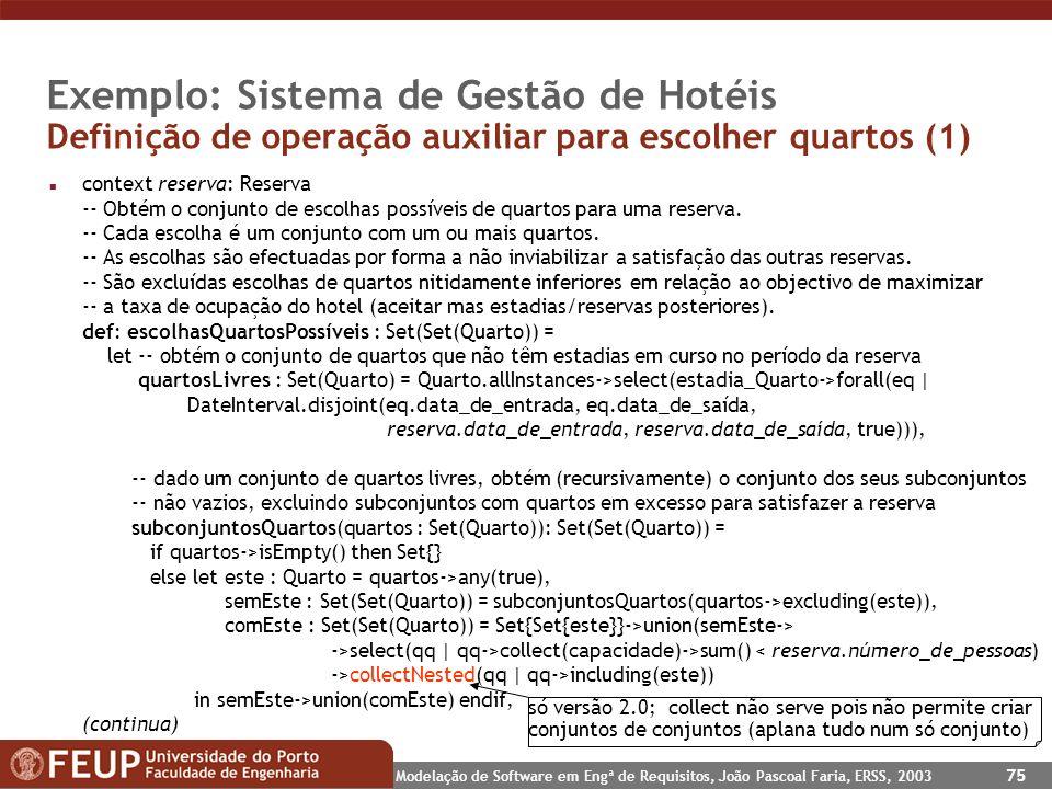Modelação de Software em Engª de Requisitos, João Pascoal Faria, ERSS, 2003 75 Exemplo: Sistema de Gestão de Hotéis Definição de operação auxiliar par