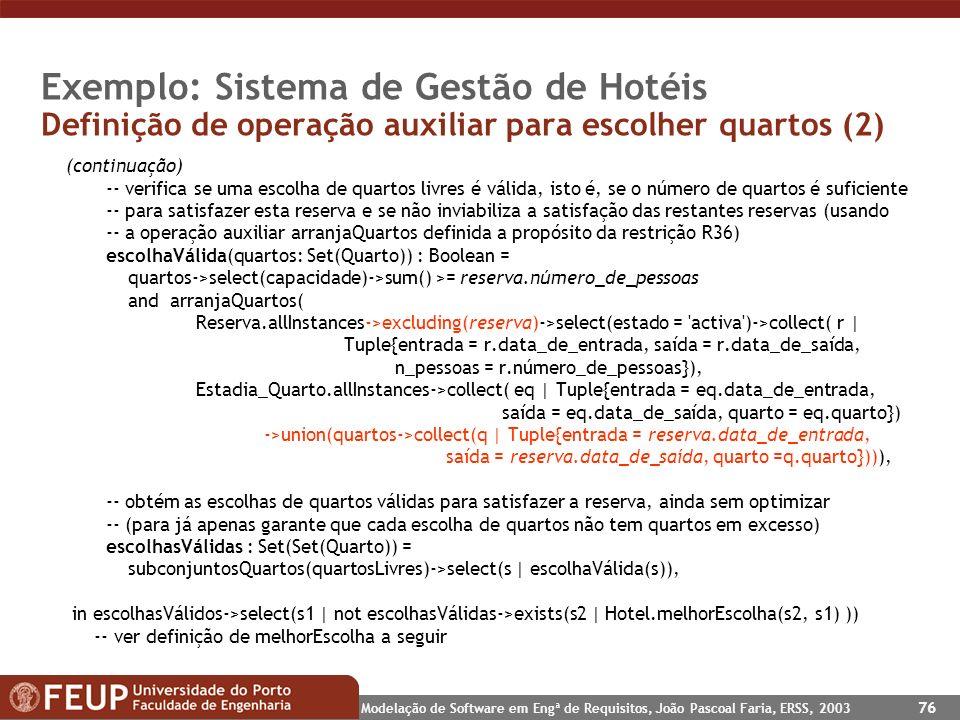Modelação de Software em Engª de Requisitos, João Pascoal Faria, ERSS, 2003 76 Exemplo: Sistema de Gestão de Hotéis Definição de operação auxiliar par