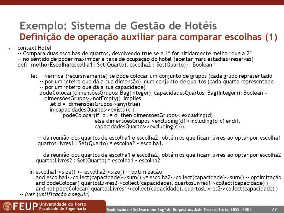 Modelação de Software em Engª de Requisitos, João Pascoal Faria, ERSS, 2003 77 Exemplo: Sistema de Gestão de Hotéis Definição de operação auxiliar par