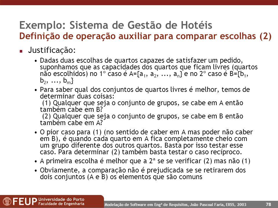 Modelação de Software em Engª de Requisitos, João Pascoal Faria, ERSS, 2003 78 Exemplo: Sistema de Gestão de Hotéis Definição de operação auxiliar par