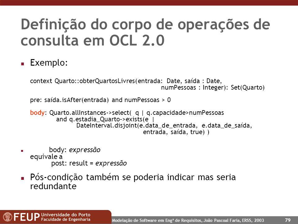 Modelação de Software em Engª de Requisitos, João Pascoal Faria, ERSS, 2003 79 Definição do corpo de operações de consulta em OCL 2.0 n Exemplo: conte