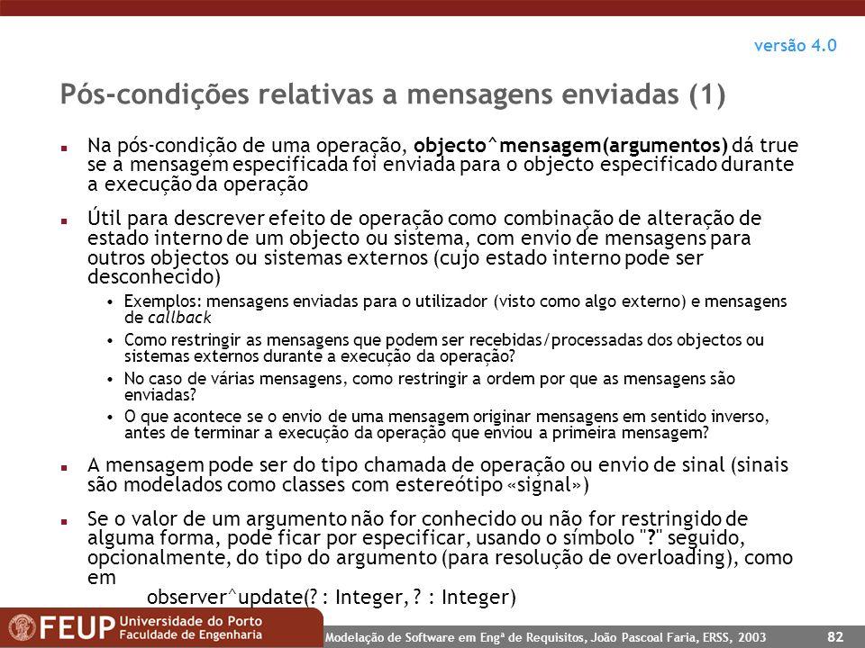 Modelação de Software em Engª de Requisitos, João Pascoal Faria, ERSS, 2003 82 Pós-condições relativas a mensagens enviadas (1) n Na pós-condição de u