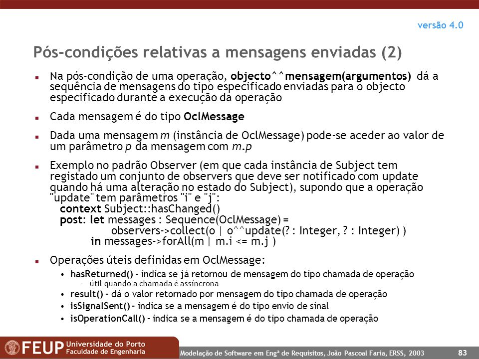 Modelação de Software em Engª de Requisitos, João Pascoal Faria, ERSS, 2003 83 Pós-condições relativas a mensagens enviadas (2) n Na pós-condição de u
