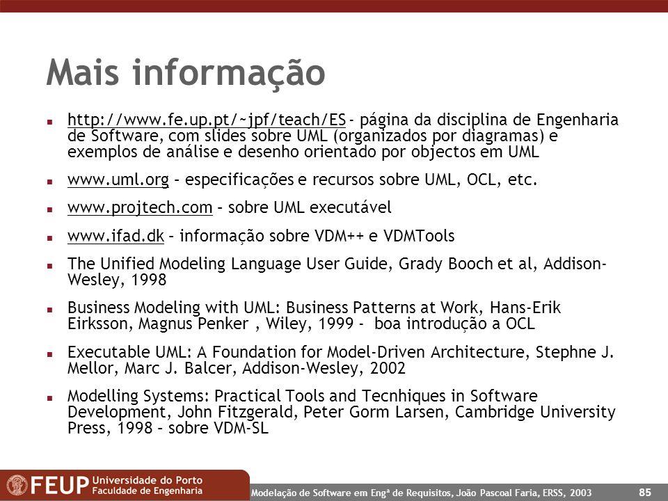 Modelação de Software em Engª de Requisitos, João Pascoal Faria, ERSS, 2003 85 Mais informação n http://www.fe.up.pt/~jpf/teach/ES - página da discipl