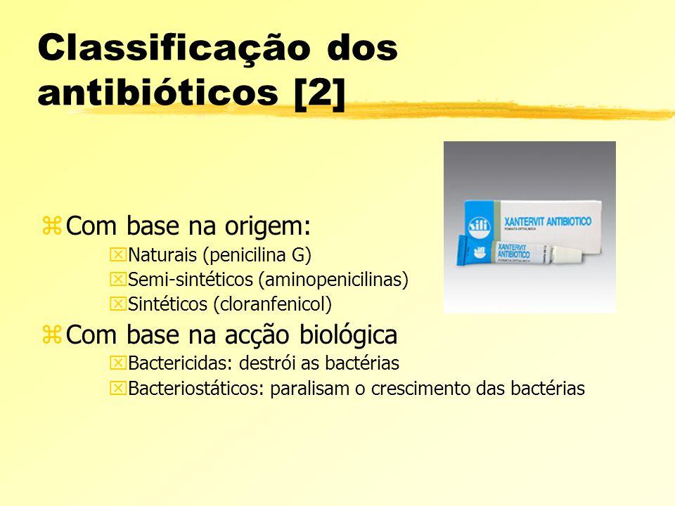 Classificação dos antibióticos [2] zCom base na origem: xNaturais (penicilina G) xSemi-sintéticos (aminopenicilinas) xSintéticos (cloranfenicol) zCom