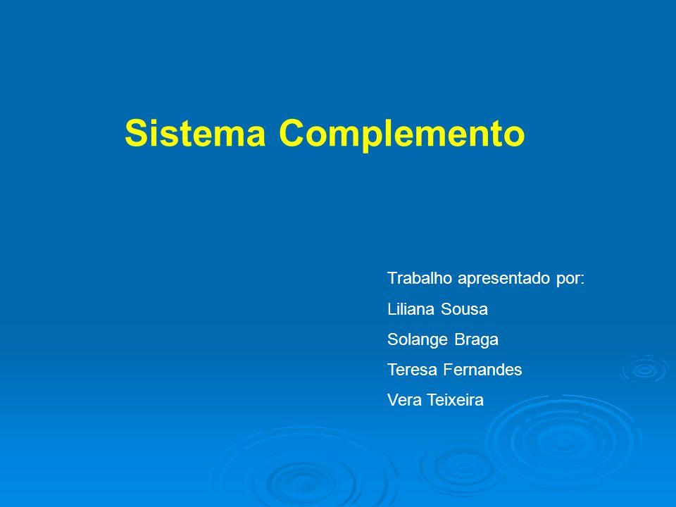 Sistema Complemento Trabalho apresentado por: Liliana Sousa Solange Braga Teresa Fernandes Vera Teixeira