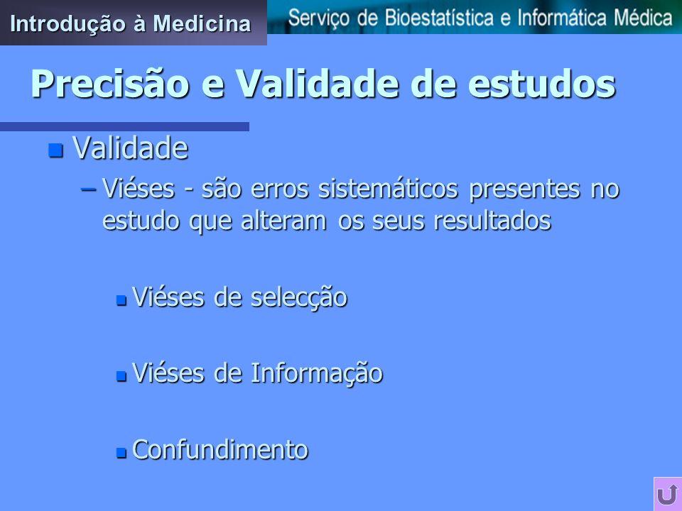 n Validade –Validade de medições (ex: balança descalibrada) –Validade em estudos de investigação n Validade Interna - mede até que ponto os resultados