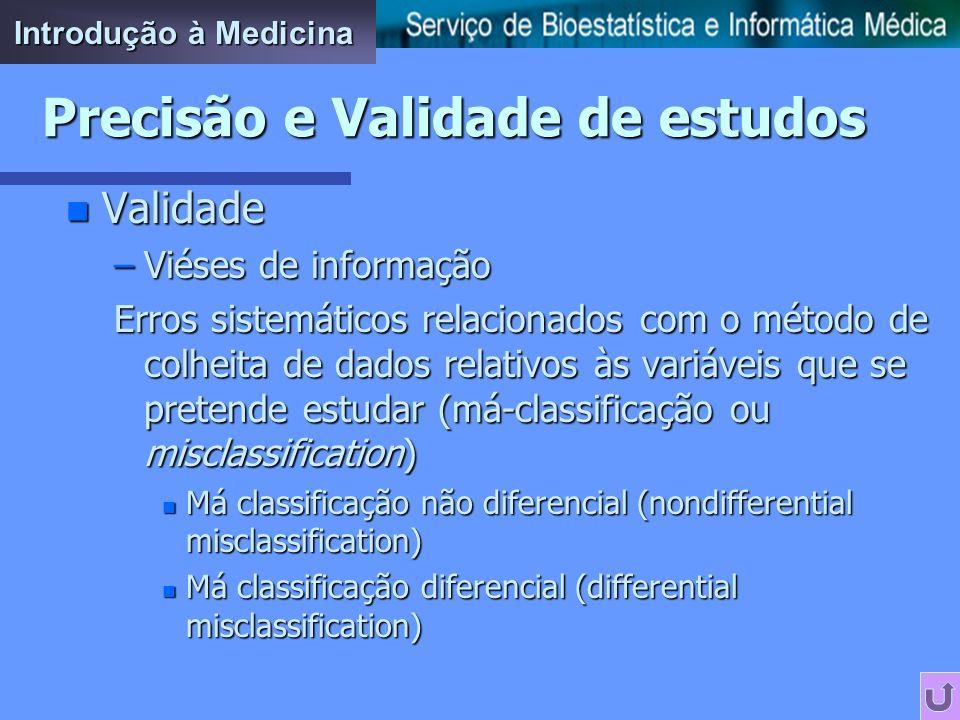 n Validade –Viéses de selecção Erros sistemáticos relacionados com o método de selecção de participantes n Volunteers bias n Healthy worker effect n P