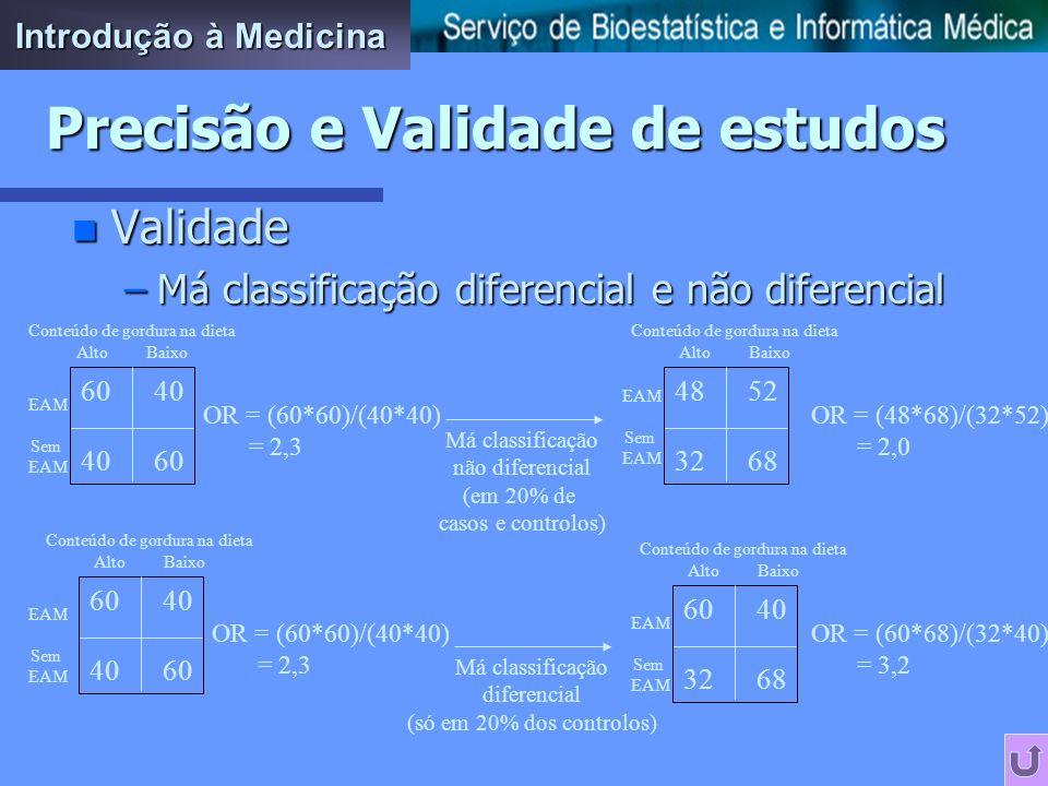 n Validade –Viéses de informação Erros sistemáticos relacionados com o método de colheita de dados relativos às variáveis que se pretende estudar (má-