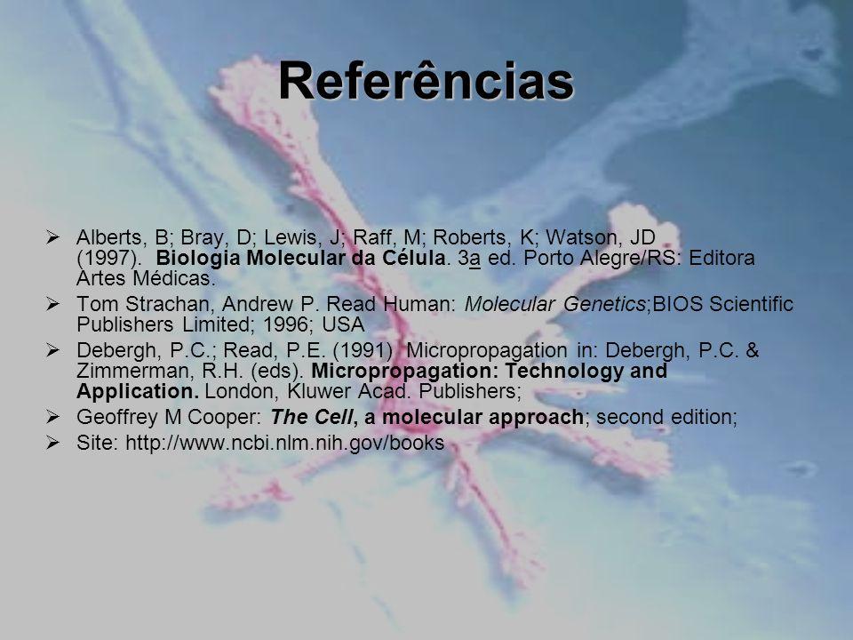 Referências Alberts, B; Bray, D; Lewis, J; Raff, M; Roberts, K; Watson, JD (1997). Biologia Molecular da Célula. 3a ed. Porto Alegre/RS: Editora Artes