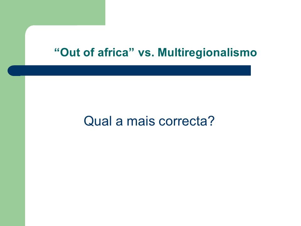 Out of africa vs. Multiregionalismo Qual a mais correcta?