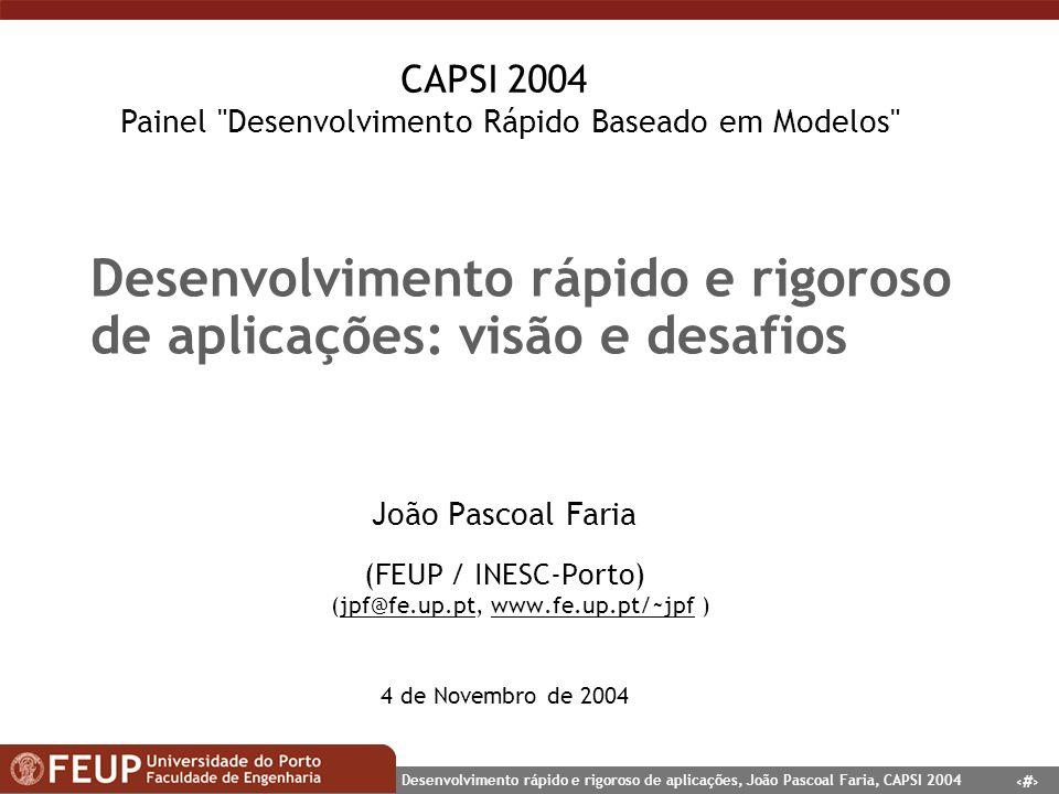 1 Desenvolvimento rápido e rigoroso de aplicações, João Pascoal Faria, CAPSI 2004 Desenvolvimento rápido e rigoroso de aplicações: visão e desafios Jo