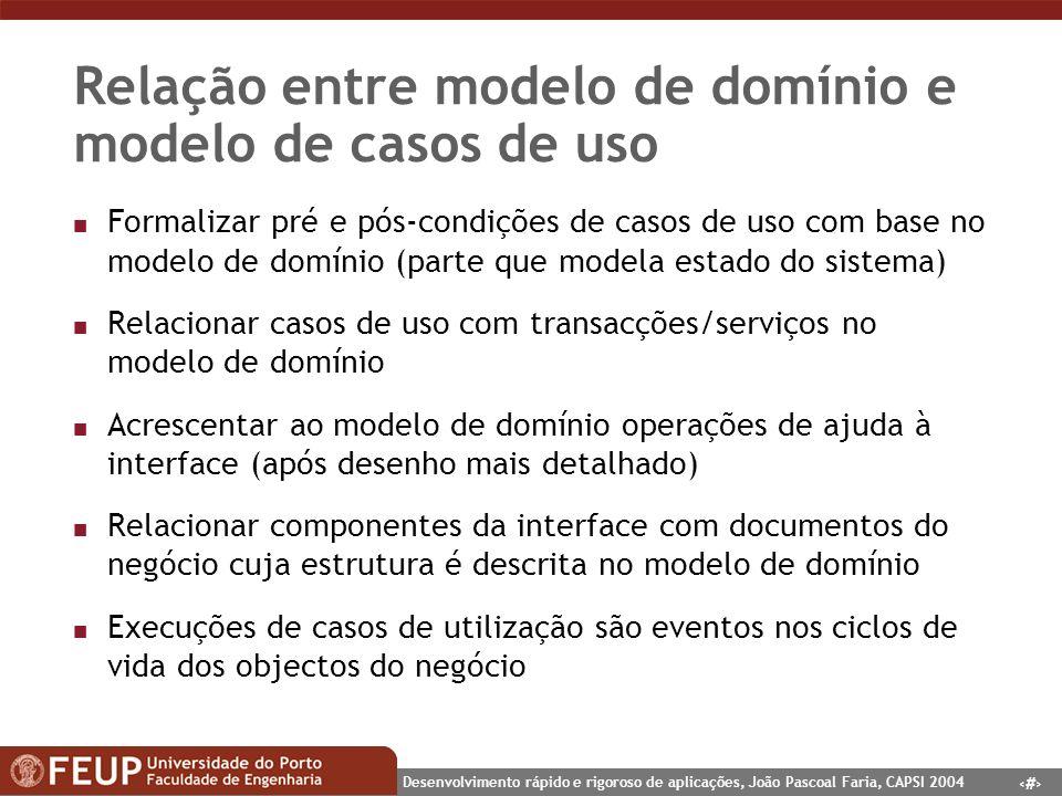 13 Desenvolvimento rápido e rigoroso de aplicações, João Pascoal Faria, CAPSI 2004 Relação entre modelo de domínio e modelo de casos de uso n Formaliz