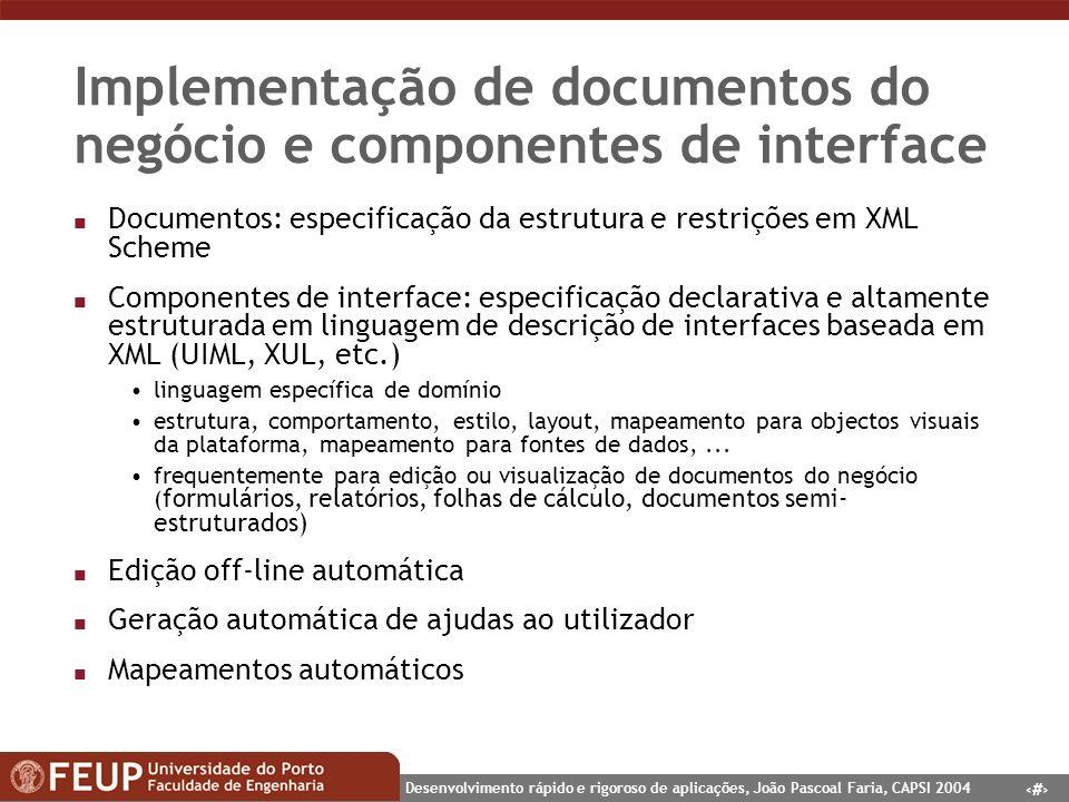 15 Desenvolvimento rápido e rigoroso de aplicações, João Pascoal Faria, CAPSI 2004 Implementação de documentos do negócio e componentes de interface n