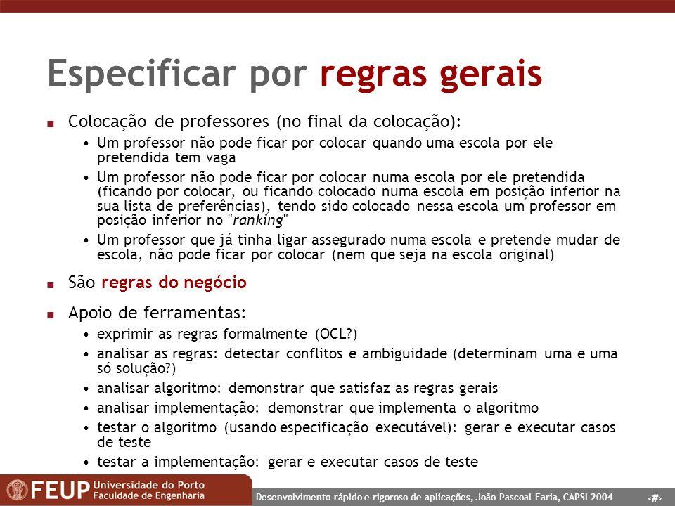 17 Desenvolvimento rápido e rigoroso de aplicações, João Pascoal Faria, CAPSI 2004 Especificar por regras gerais n Colocação de professores (no final