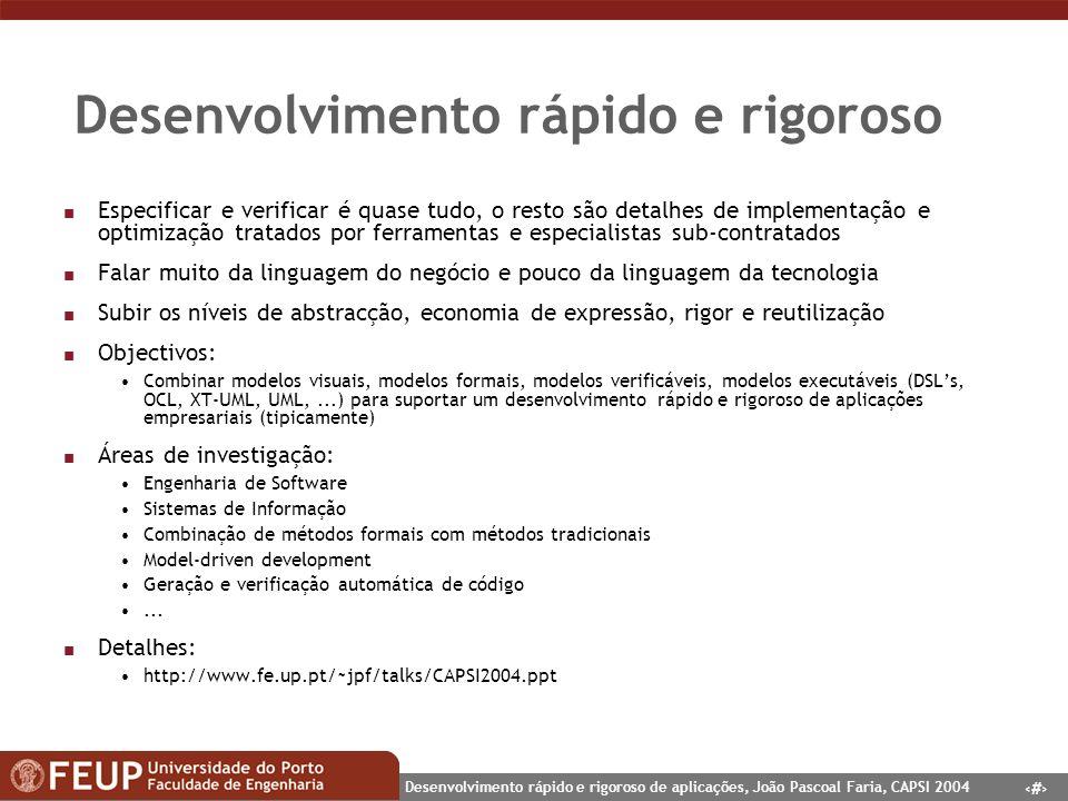 2 Desenvolvimento rápido e rigoroso de aplicações, João Pascoal Faria, CAPSI 2004 Desenvolvimento rápido e rigoroso n Especificar e verificar é quase