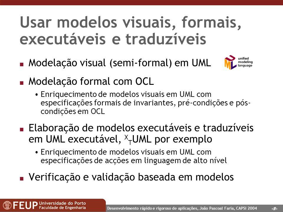 5 Desenvolvimento rápido e rigoroso de aplicações, João Pascoal Faria, CAPSI 2004 Usar modelos visuais, formais, executáveis e traduzíveis n Modelação