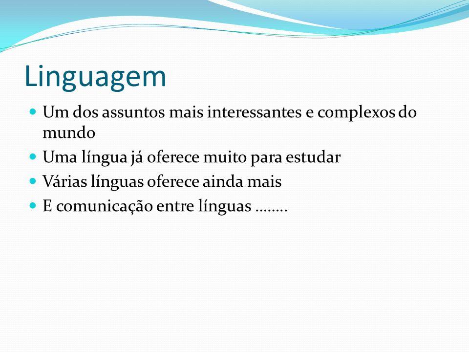 Linguagem Um dos assuntos mais interessantes e complexos do mundo Uma língua já oferece muito para estudar Várias línguas oferece ainda mais E comunic