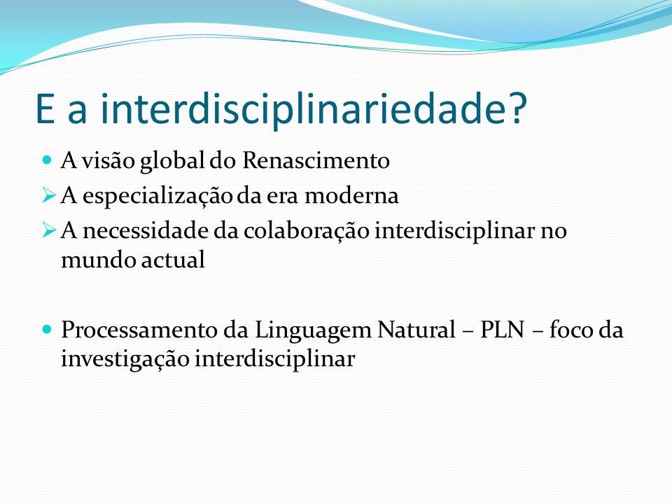 E a interdisciplinariedade? A visão global do Renascimento A especialização da era moderna A necessidade da colaboração interdisciplinar no mundo actu