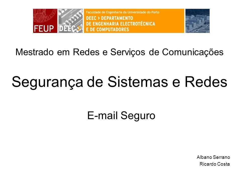 Segurança de Sistemas e Redes E-mail Seguro Albano Serrano Ricardo Costa Mestrado em Redes e Serviços de Comunicações
