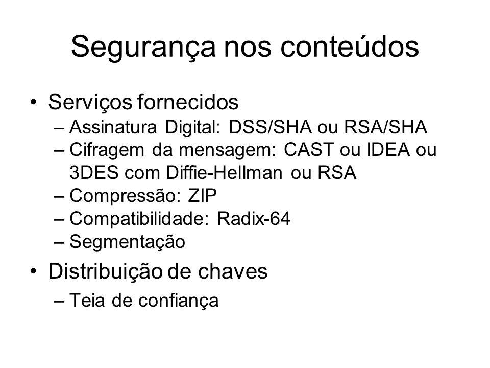 Segurança nos conteúdos Serviços fornecidos –Assinatura Digital: DSS/SHA ou RSA/SHA –Cifragem da mensagem: CAST ou IDEA ou 3DES com Diffie-Hellman ou
