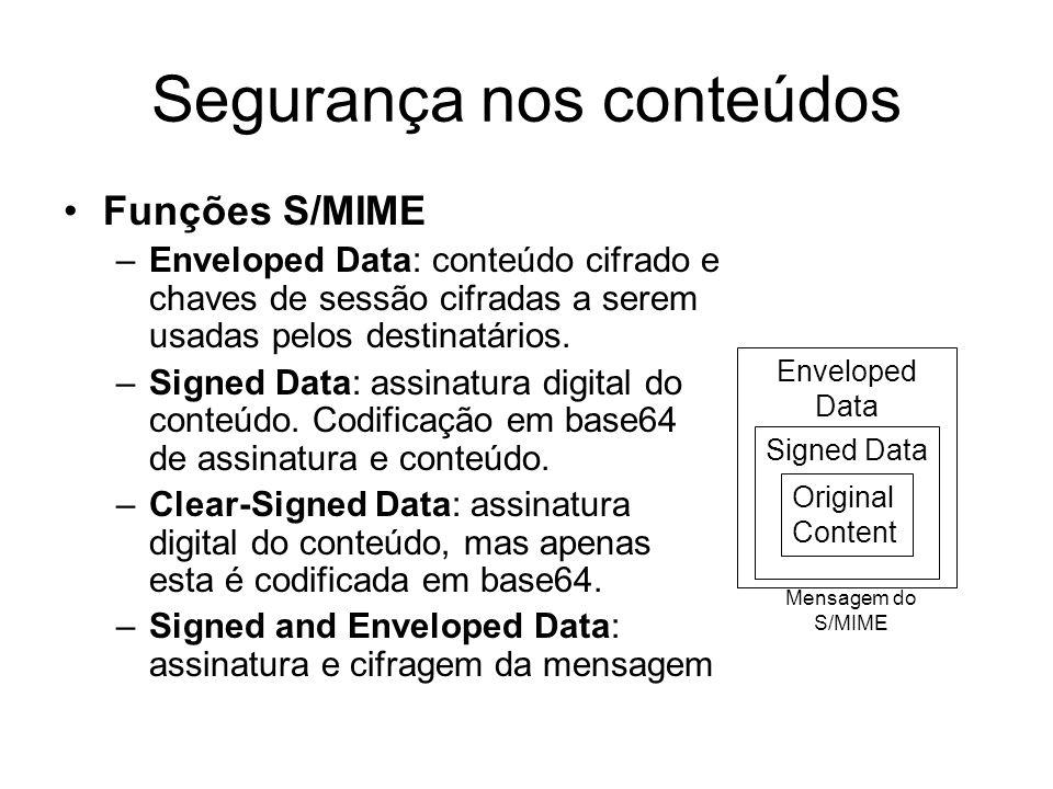 Segurança nos conteúdos Funções S/MIME –Enveloped Data: conteúdo cifrado e chaves de sessão cifradas a serem usadas pelos destinatários. –Signed Data: