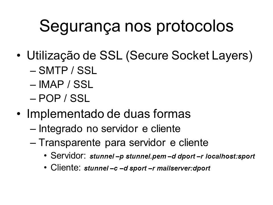 Segurança nos protocolos Utilização de SSL (Secure Socket Layers) –SMTP / SSL –IMAP / SSL –POP / SSL Implementado de duas formas –Integrado no servido