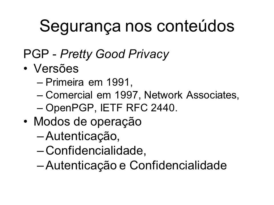 Segurança nos conteúdos PGP - Pretty Good Privacy Versões –Primeira em 1991, –Comercial em 1997, Network Associates, –OpenPGP, IETF RFC 2440. Modos de