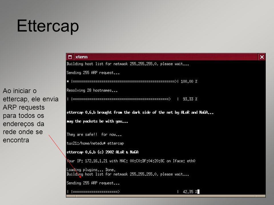 13 Ettercap Ao iniciar o ettercap, ele envia ARP requests para todos os endereços da rede onde se encontra