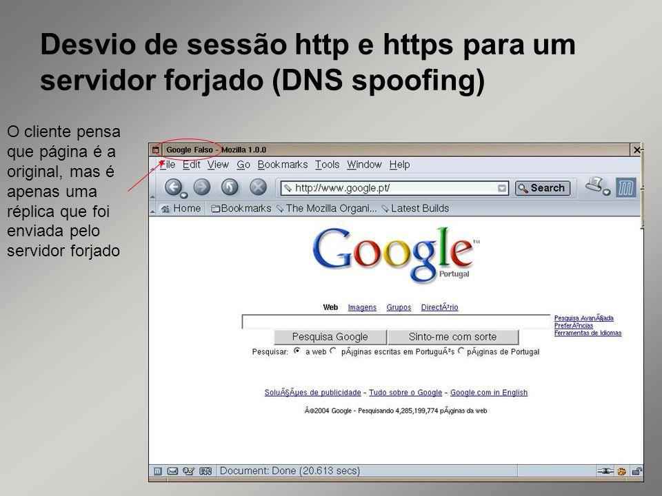 32 Desvio de sessão http e https para um servidor forjado (DNS spoofing) O cliente pensa que página é a original, mas é apenas uma réplica que foi env