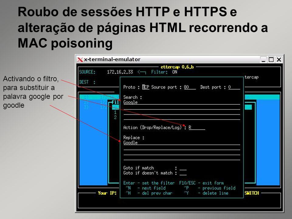 37 Roubo de sessões HTTP e HTTPS e alteração de páginas HTML recorrendo a MAC poisoning Activando o filtro, para substituir a palavra google por goodl