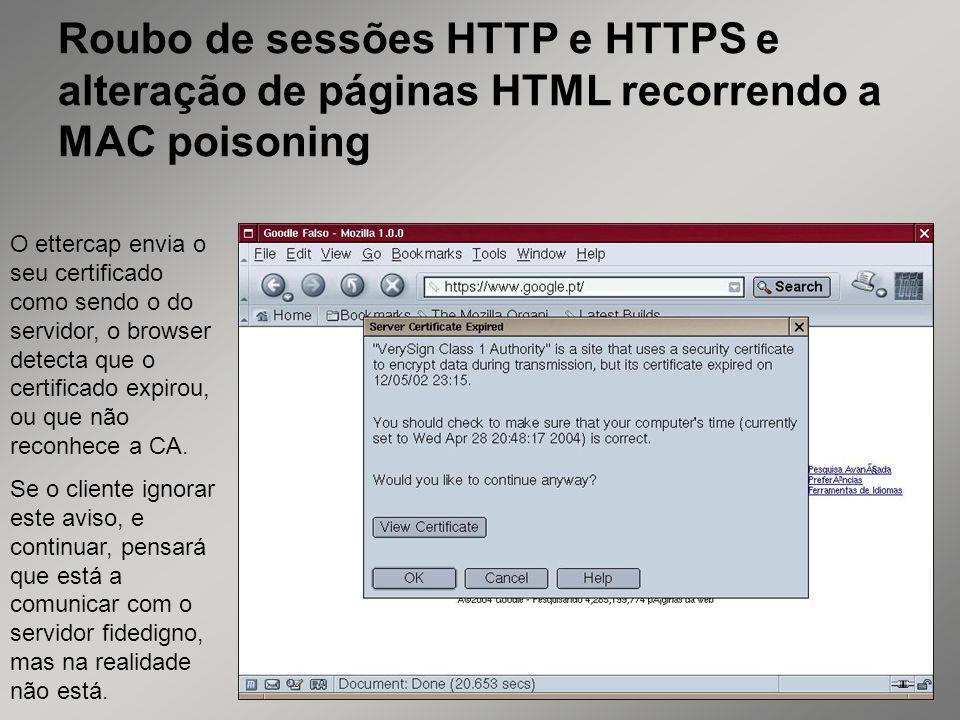 39 Roubo de sessões HTTP e HTTPS e alteração de páginas HTML recorrendo a MAC poisoning O ettercap envia o seu certificado como sendo o do servidor, o