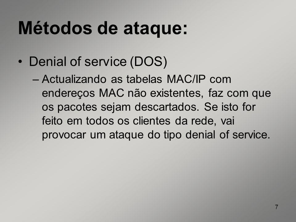 7 Métodos de ataque: Denial of service (DOS) –Actualizando as tabelas MAC/IP com endereços MAC não existentes, faz com que os pacotes sejam descartado