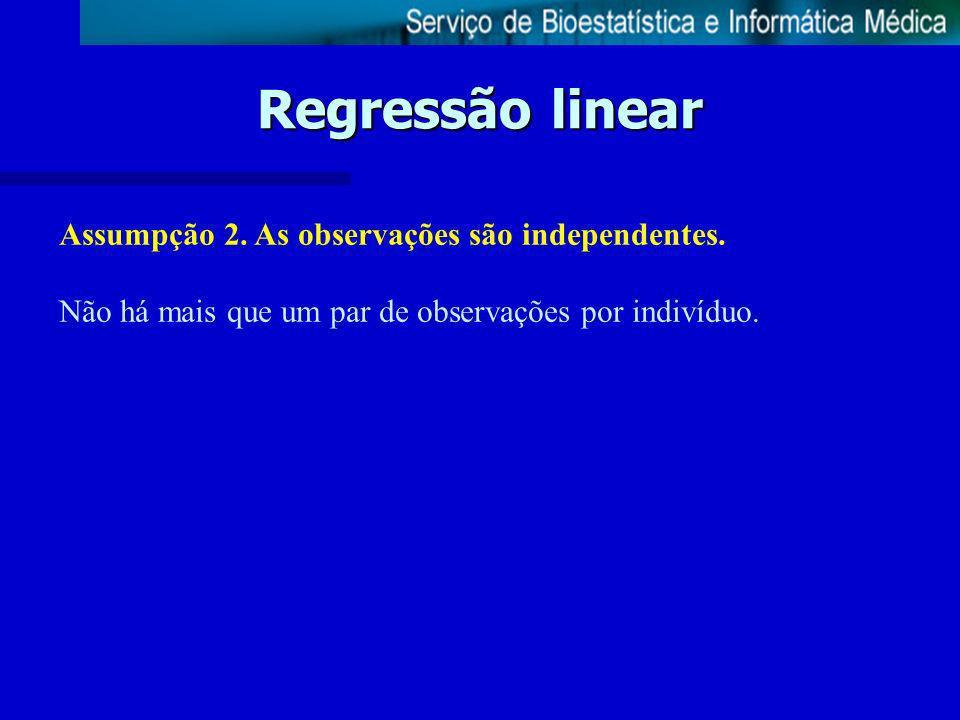 Regressão linear Assumpção 2. As observações são independentes. Não há mais que um par de observações por indivíduo.