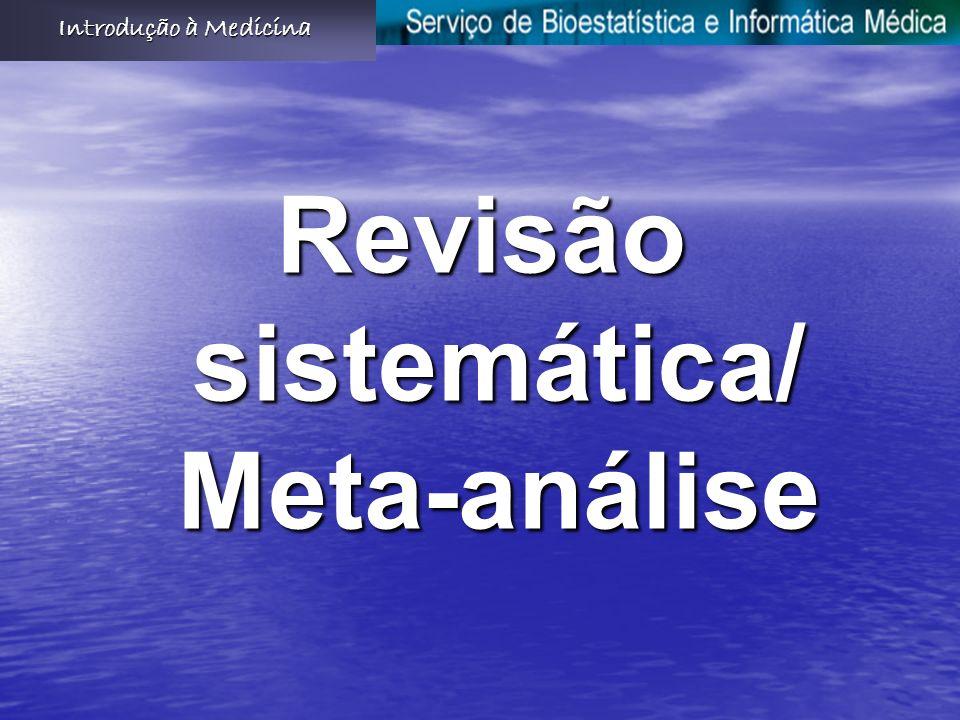 Revisão sistemática/ Meta-análise Introdução à Medicina