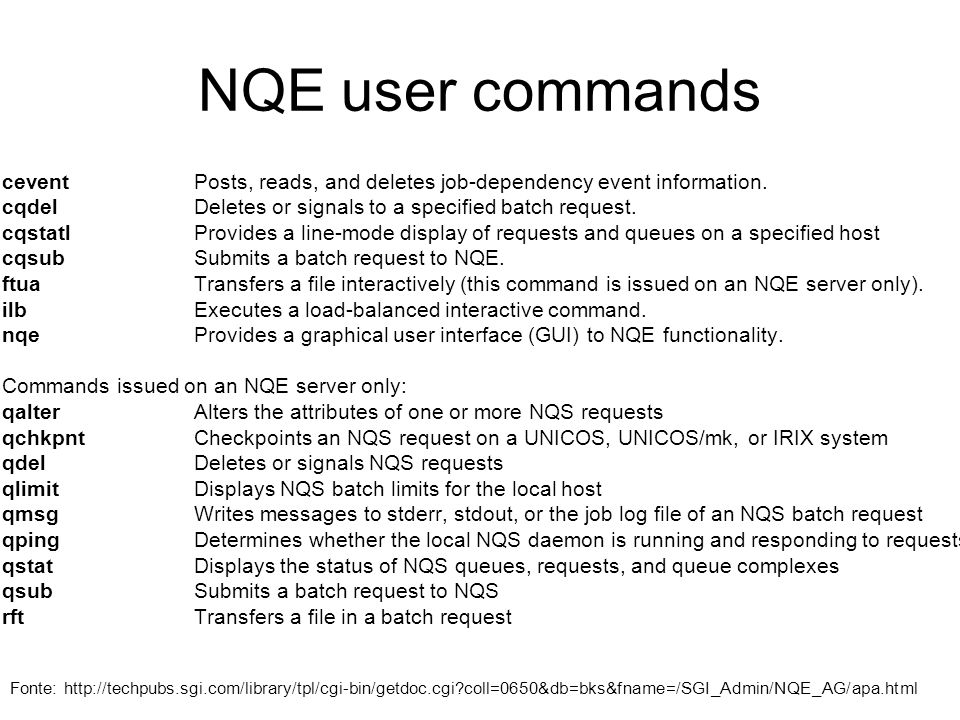 NQE user commands cevent Posts, reads, and deletes job-dependency event information. cqdel Deletes or signals to a specified batch request. cqstatl Pr